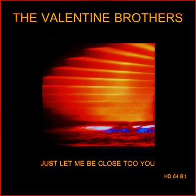 The Valentine Brothers: Just Let Me Be Close Too You  64 Bit HD visual and audio Remaster
